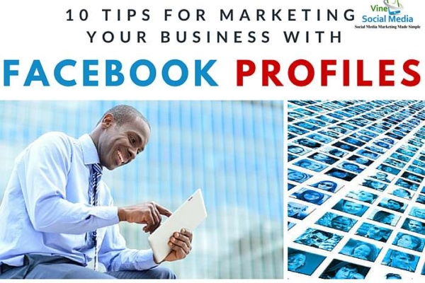 10 Tips for Marketing Your Business with Facebook Profiles